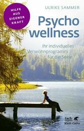 Psychowellness Ihr individuelles Verwöhnprogramm für die Seele