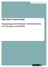 Begegnung in der Therapie: Selbsterfahrung für Therapeut und Klient