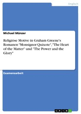 Religiöse Motive in Graham Greene's Romanen 'Monsignor Quixote', 'The Heart of the Matter' und 'The Power and the Glory'