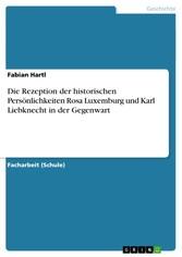 Die Rezeption der historischen Persönlichkeiten Rosa Luxemburg und Karl Liebknecht in der Gegenwart