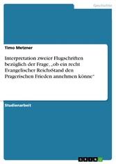Interpretation zweier Flugschriften bezüglich der Frage, 'ob ein recht Evangelischer ReichsStand den Pragerischen Frieden annehmen könne'