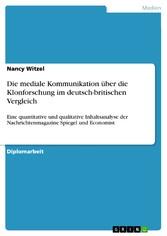Die mediale Kommunikation über die Klonforschung im deutsch-britischen Vergleich Eine quantitative und qualitative Inhaltsanalyse der Nachrichtenmagazine Spiegel und Economist