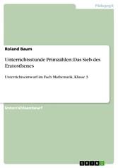 Unterrichtsstunde Primzahlen: Das Sieb des Eratosthenes Unterrichtsentwurf im Fach Mathematik, Klasse 3