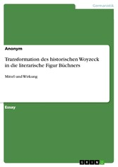Transformation des historischen Woyzeck in die literarische Figur Büchners Mittel und Wirkung