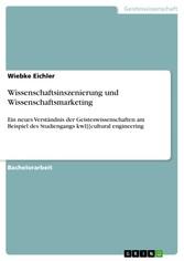 Wissenschaftsinszenierung und Wissenschaftsmarketing Ein neues Verständnis der Geisteswissenschaften am Beispiel des Studiengangs kwl][cultural engineering
