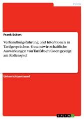 Verhandlungsführung und  Intentionen in Tarifgesprächen. Gesamtwirtschaftliche Auswirkungen von Tarifabschlüssen gezeigt am Rollenspiel