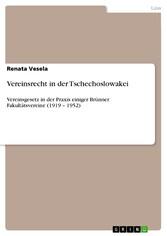 Vereinsrecht in der Tschechoslowakei Vereinsgesetz in der Praxis einiger Brünner Fakultätsvereine (1919 - 1952)