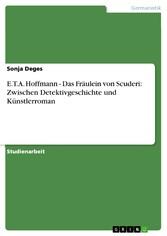 E.T.A. Hoffmann - Das Fräulein von Scuderi: Zwischen Detektivgeschichte und Künstlerroman Das Fräulein von Scuderi: Zwischen Detektivgeschichte und Künstlerroman