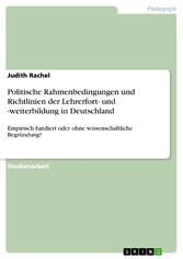 Politische Rahmenbedingungen und Richtlinien der Lehrerfort- und -weiterbildung in Deutschland Empirisch fundiert oder ohne wissenschaftliche Begründung?