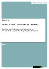 Moritz Schlick 'Positivism and Realism' Funktion und Bedeutung von Philosophie im Wissenschaftskonzept des 'logischen Positivismus'