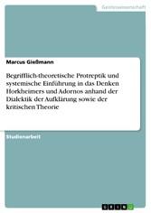 Begrifflich-theoretische Protreptik und systemische Einführung in das Denken Horkheimers und Adornos anhand der Dialektik der Aufklärung sowie der kritischen Theorie