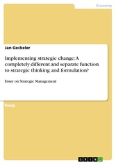 Implementing strategic change:  A completely different and separate function to strategic thinking and formulation? Essay on Strategic Management