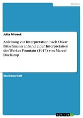 Anleitung zur Interpretation nach Oskar Bätschmann  anhand einer Interpretation des Werkes Fountain (1917) von Marcel Duchamp