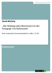 'Die Heilung eines Besessenen in der Synagoge von Kafarnaum' Eine semiotische Proseminararbeit zu Mk 1,21-28
