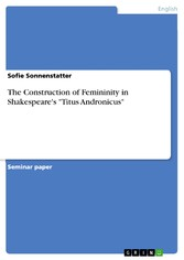 The Construction of Femininity in Shakespeare's 'Titus Andronicus'