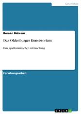 Das Oldenburger Konsistorium Eine quellenkritische Untersuchung