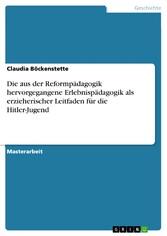 Die aus der Reformpädagogik hervorgegangene Erlebnispädagogik als erzieherischer Leitfaden für die Hitler-Jugend