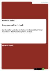 1A-Auswanderercoach - Das Buch für Leute die ins Ausland wollen und Schritt für Schritt eine Hilfe/Anleitung haben wollen