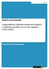 La guerrilla de celuloide: resistencia estética y militancia política en el cine español (1967-1981)