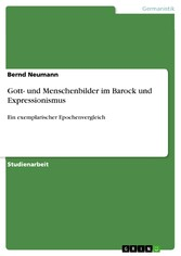 Gott- und Menschenbilder im Barock und Expressionismus Ein exemplarischer Epochenvergleich