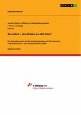 Kurzarbeit - eine Brücke aus der Krise? Die Auswirkungen des Kurzarbeitergeldes auf die  deutsche Volkswirtschaft in der Wirtschaftskrise 2009