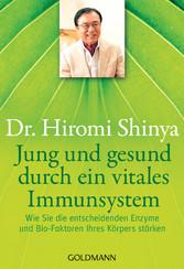 Jung und gesund durch ein vitales Immunsystem Wie Sie die entscheidenden Enzyme und Bio-Faktoren Ihres Körpers stärken
