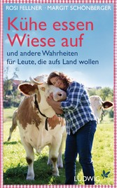 Kühe essen Wiese auf und andere Wahrheiten für Leute, die aufs Land wollen