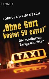 'Ohne Gurt kostet 50 extra!' Die schrägsten Taxigeschichten