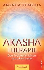 Akasha-Therapie Den Seelenplan klären, das Leben heilen. Praxisbuch