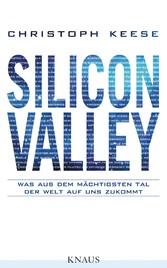 Silicon Valley Was aus dem mächtigsten Tal der Welt auf uns zukommt