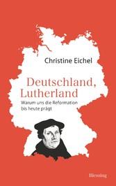 Deutschland, Lutherland Warum uns die Reformation bis heute prägt