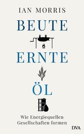 Beute, Ernte, Öl Wie Energiequellen Gesellschaften formen
