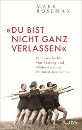 »Du bist nicht ganz verlassen« Eine Geschichte von Rettung und Widerstand im Nationalsozialismus