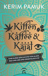Kiffen, Kaffee und Kajal Eine kurze Geschichte von allem, was uns lieb und orientalisch ist