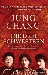Die drei Schwestern Das Leben der Geschwister Soong und Chinas Weg ins 21. Jahrhundert