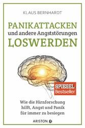 Panikattacken und andere Angststörungen loswerden Wie die Hirnforschung hilft, Angst und Panik für immer zu besiegen