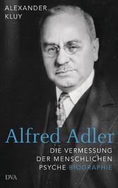 Alfred Adler Die Vermessung der menschlichen Psyche  - Biographie