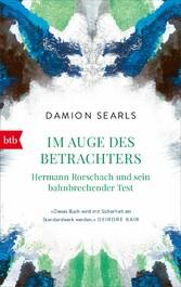 Im Auge des Betrachters Hermann Rorschach und sein bahnbrechender Test