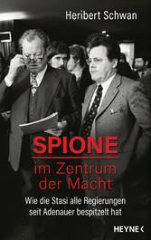 Spione im Zentrum der Macht Wie die Stasi alle Regierungen seit Adenauer bespitzelt hat