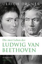 Die zwei Leben des Ludwig van Beethoven Biographie