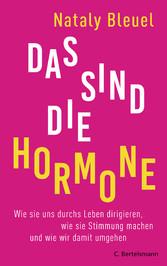 Das sind die Hormone Wie sie uns durchs Leben dirigieren, wie sie Stimmung machen und wie wir damit umgehen