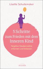 5 Schritte zum Frieden mit dem inneren Kind Negative Glaubenssätze erkennen und loslassen