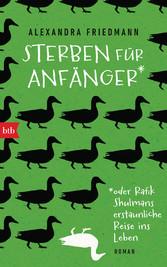 Sterben für Anfänger oder Rafik Shulmans erstaunliche Reise ins Leben Roman