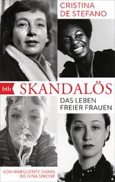 Skandalös Das Leben freier Frauen. Von Marguerite Duras bis Nina Simone
