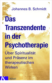 Das Transzendente in der Psychotherapie Über Spiritualität und Präsenz im therapeutischen Wirken. Mit einem Vorwort von Eugen Drewermann