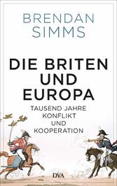Die Briten und Europa Tausend Jahre Konflikt und Kooperation