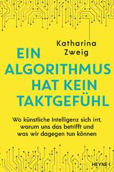 Ein Algorithmus hat kein Taktgefühl Wo künstliche Intelligenz sich irrt, warum uns das betrifft und was wir dagegen tun können