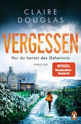VERGESSEN - Nur du kennst das Geheimnis Thriller - SPIEGEL Bestseller-Autorin