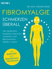 Fibromyalgie - Schmerzen überall Die rätselhafte Krankheit erkennen, verstehen und Beschwerden effektiv lindern - Mit Selbsttest und Ernährungsprogramm