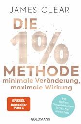 Die 1%-Methode - Minimale Veränderung, maximale Wirkung Mit kleinen Gewohnheiten jedes Ziel erreichen - Mit Micro Habits zum Erfolg